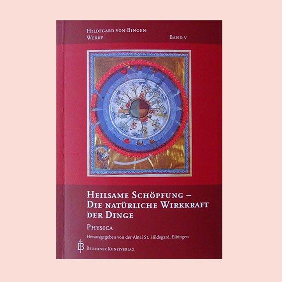 Buchcover: Heilsame Schöpfung - die natürliche Wirkkraft der Dinge: Physica; Hildegard von Bingen