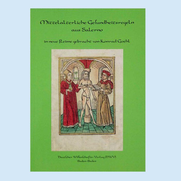 Cover - Mittelalterliche Gesundheitsregeln aus Salerno, DVW Baden-Baden, Übersetzung Konrad Goehl