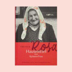 """Cover des im Raetia-Verlag erschienen Buches """"Treiner Rosa - Hausmittel einer Kräuterfrau"""""""